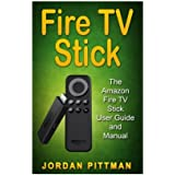 Fire TV Stick: The Amazon Fire TV Stick User Guide and Manual (Fire TV Stick Owner's Manual, Complete 2016 User Guide, Steaming Devices Movies TV Apps & Games)
