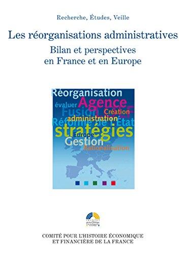 Les rorganisations administratives: Bilan et perspectives en France et en Europe