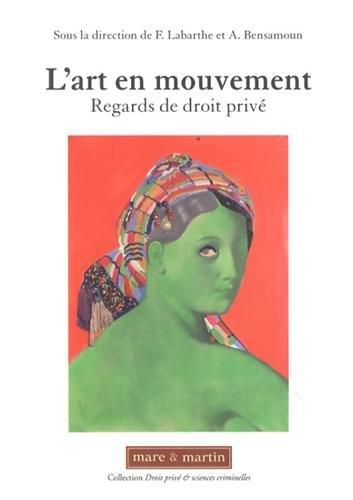 L'art en mouvement: Regards du droit privé. par Alexandra Bensamoun, Françoise Labarthe