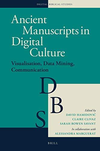Ancient Manuscripts in Digital Culture: Visualisation, Data Mining, Communication (Digital Biblical Studies, Band 3) Digital Data Communications