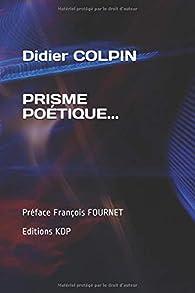 P R I S M E  P O É T I Q U E . . . par Didier Colpin