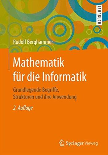 Mathematik für die Informatik: Grundlegende Begriffe, Strukturen und ihre Anwendung