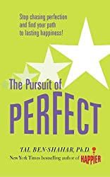 Pursuit of Perfect: Stop Chasing Perfection and Find Your Path to Lasting Happiness! by Tal Ben-Shahar (2009-05-01)
