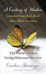 A Century of Wisdom: Lessons from the Life of Alice Herz-Sommer, the World's Oldest Living Holocaust Survivor by Caroline Stoessinger (2012-03-29)