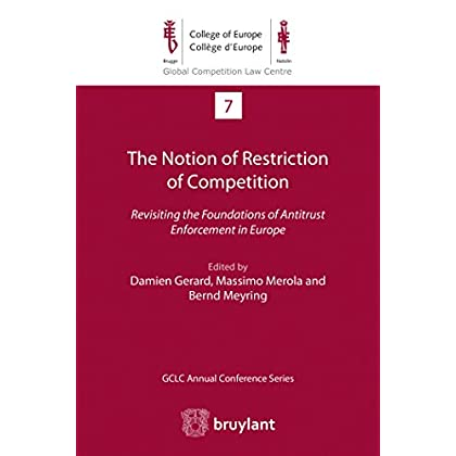 The Notion of Restriction of Competition: Revisiting the foundations of antitrust enforcement in Europe