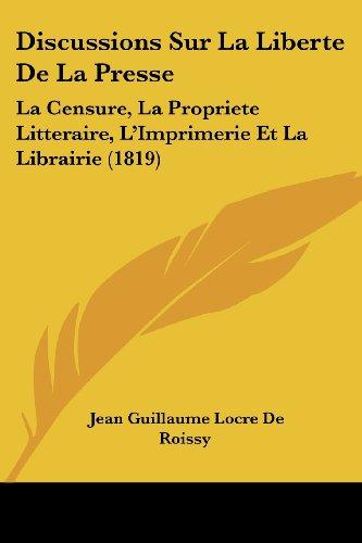 Discussions Sur La Liberte de La Presse:...