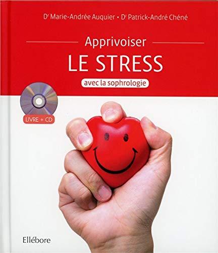 Apprivoiser le stress avec la sophrologie - Livre + CD par Dr. Marie-André Auquier & Dr. Patrick-André Chéné
