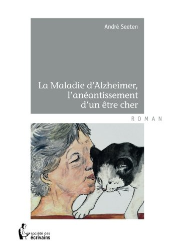 La Maladie d'Alzheimer, l'anéantissement d'un être cher