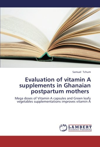 Evaluation of vitamin A supplements in Ghanaian postpartum mothers: Mega doses of Vitamin A capsules and Green leafy vegetables supplementations improves vitamin A