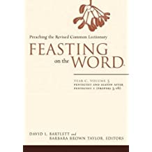 Feasting on the Word: Year C, Vol. 3: Pentecost and Season after Pentecost (Propers 3-16)