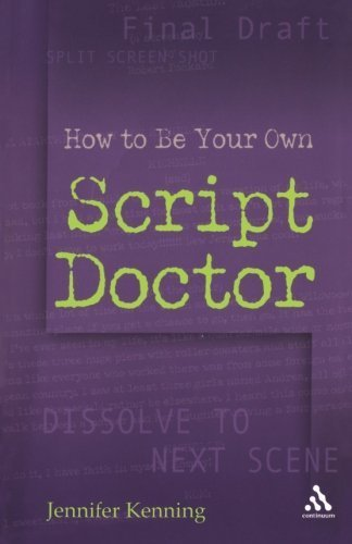 How To Be Your Own Script Doctor by Kenning, Jennifer (2006) Paperback