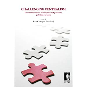 Challenging Centralism: Decentramento e autonomie nel pensiero politico europeo (Biblioteca di storia)