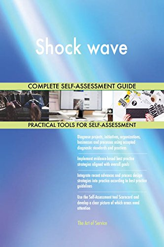 Shock wave All-Inclusive Self-Assessment - More than 680 Success Criteria, Instant Visual Insights, Comprehensive Spreadsheet Dashboard, Auto-Prioritized for Quick Results