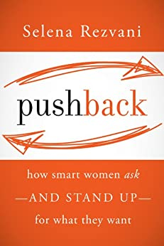 Pushback: How Smart Women Ask--and Stand Up--for What They Want von [Rezvani, Selena]