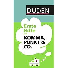 Duden - Erste Hilfe Komma, Punkt & Co.: Die wichtigsten Regeln einfach und anschaulich erklärt (Duden Ratgeber)