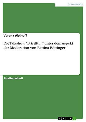 """Die Talkshow """"B. trifft ..."""" unter dem Aspekt der Moderation von Bettina Böttinger"""