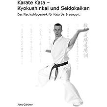 Karate Kata - Kyokushinkai und Seidokaikan: Das Nachschlagewerk für Kata bis Braungurt.