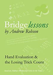 Bridge Lessons Hand Evaluation & the Losing Trick Count by Andrew Robson (2010-05-14)