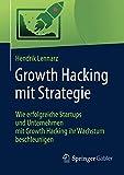 Growth Hacking mit Strategie: Wie erfolgreiche Startups und Unternehmen mit Growth Hacking ihr Wachstum beschleunigen