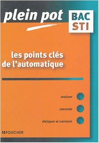 Les points clés de l'automatique : Bac STI, BTS et DUT industriels de Marc Labit,Daniel Vivier ( 8 septembre 2004 )
