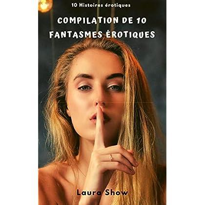 Compilation de 10 Fantasmes érotiques: 10 Histoires Captivantes et Chaudes