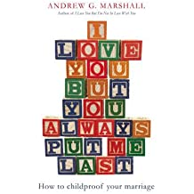 [(I Love You But You Always Put Me Last: How to Childproof Your Marriage)] [ By (author) Andrew G. Marshall ] [December, 2013]