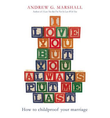 Portada del libro [(I Love You But You Always Put Me Last: How to Childproof Your Marriage)] [ By (author) Andrew G. Marshall ] [December, 2013]