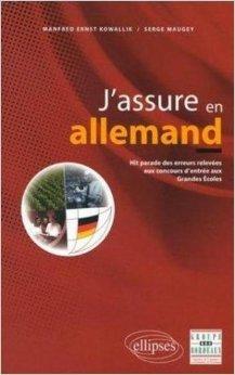 J'assure en allemand : Hit parade des erreurs relevées aux concours d'entrée aux Grandes Ecoles de Manfred Ernst Kowallik,Serge Maugey ( 15 août 2000 )