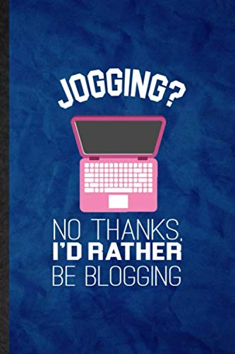 Jogging No Thanks I\'d Rather Be Blogging: Funny Blank Lined Social Media Blogging Journal Notebook, Graduation Appreciation Gratitude Thank You Souvenir Gag Gift, Novelty Cute Graphic 110 Pages