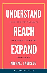 Understand Reach Expand: 15 Super Effective ways to Manage your Mind: Volume 1