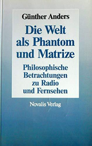 Die Welt als Phantom und Matrize : philosophische Betrachtungen über Rundfunk und Fernsehen.