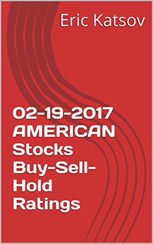 02-19-2017 AMERICAN Stocks Buy-Sell-Hold Ratings (Buy-Sell-Hold+stocks iPhone app Book 1) (English Edition)