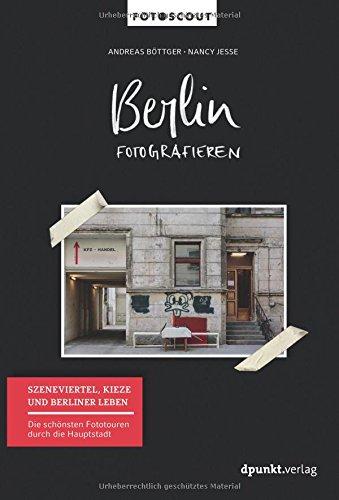Berlin fotografieren - Szeneviertel, Kieze und Berliner Leben: Die schönsten Fototouren durch die Hauptstadt (Fotoscout – Der Reiseführer für Fotografen)