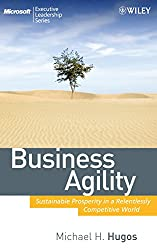 Business Agility (MSEL): Sustainable Prosperity in a Relentlessly Competitive World (Microsoft Executive Leadership Series)