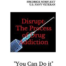 Disrupt: The Process of Drug Addiction (English Edition)