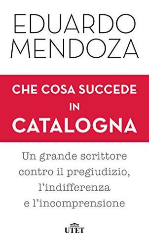 scaricare ebook gratis Che cosa succede in Catalogna: Un grande scrittore contro il pregiudizio, l'indifferenza e l'incomprensione PDF Epub