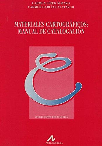 Materiales Cartograficos: Manual de Catalogacion (Coleccion Instrumenta Bibliologica) por Carmen Liter, Carmen Liter Mayayo