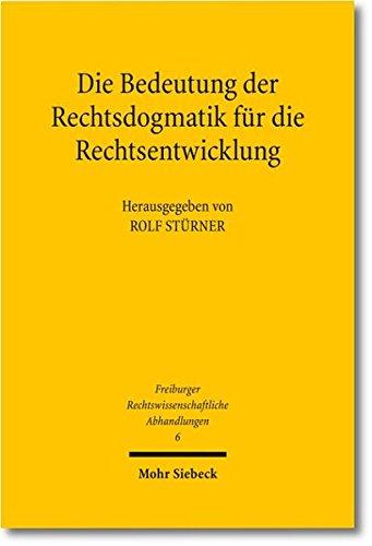 chtsdogmatik für die Rechtsentwicklung: Ein japanisch-deutsches Symposium (Freiburger Rechtswissenschafltiche Abhandlungen, Band 6) ()
