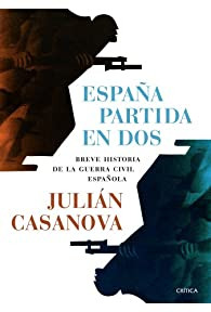 España partida en dos: Breve histtoria de la guerra civil española par Julián Casanova