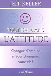 Tout est dans l'attitude : Changez d'attitude et vous changerez votre vie