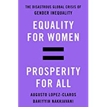 Equality for Women = Prosperity for All: The Disastrous Global Crisis of Gender Inequality (English Edition)