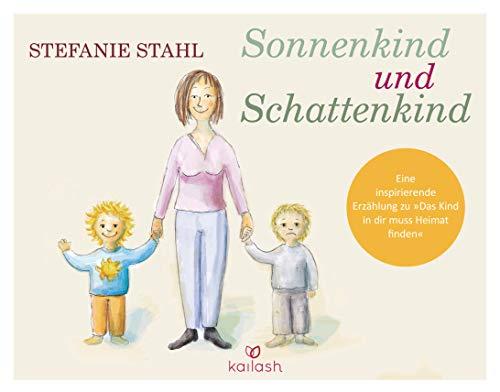 """Sonnenkind und Schattenkind: Eine inspirierende Geschichte zu """"Das Kind in dir muss Heimat finden"""""""