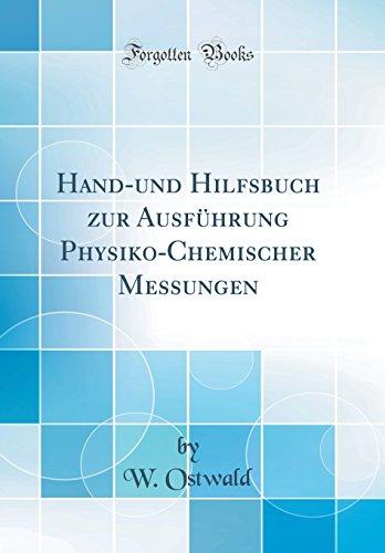 Hand-und Hilfsbuch zur Ausführung Physiko-Chemischer Messungen (Classic Reprint)