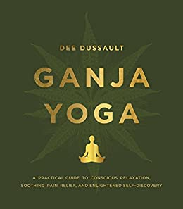 Ganja Yoga: A Practical Guide to Conscious Relaxation ...