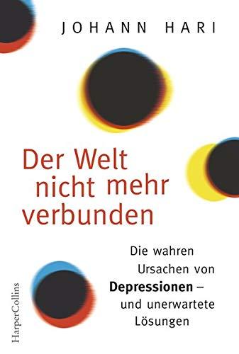 Der Welt nicht mehr verbunden: Die wahren Ursachen von Depressionen - und unerwartete Lösungen