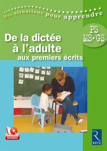 De la dictée à l'adulte aux premiers écrits : PS - MS - GS / Cathy Le Moal, Valérie Soler.- Paris : Retz , 2016