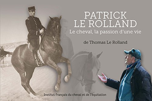 Patrick Le Rolland : Le cheval, la passion d'une vie
