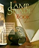 The Lamp Shade Book: 80 Traditional and Innovative Projects to Create Exciting Lighting Effects by Dawn Cusick (1999-02-18)
