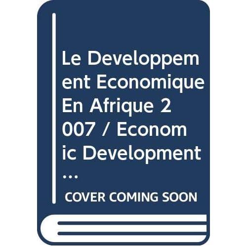 Le Développement Économique En Afrique 2007 / Economic Development in Africa: Retrouver Une Marge D'action, La Mobilisation Des Ressources Intérieures ... Mobilization and Developmental States