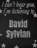 I can't hear you, I'm listening to David Sylvian creative writing lined notebook: Promoting band fandom and music creativity through writing...one day at a time